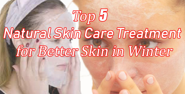 Top 5 Natural Skin care treatment for better skin in winter