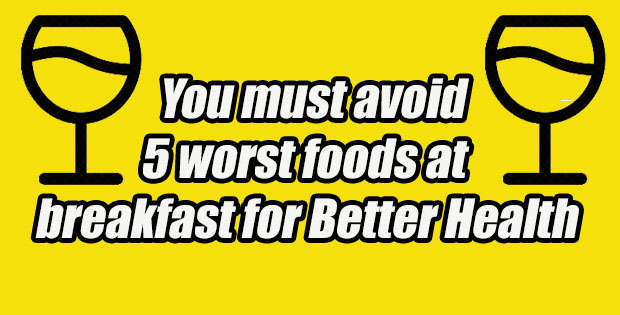 avoid 5 worst foods at breakfast
