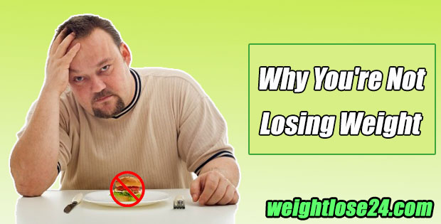 22 Common Reasons Why You're Not Losing Weight