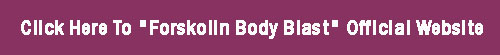 Bye Forskolin Body Blast review
